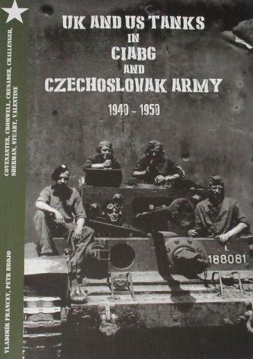 UK and US Tanks in CIABG and Czechoslovak Army 1940-1950, by Vladimir Francev and Petr Brojo